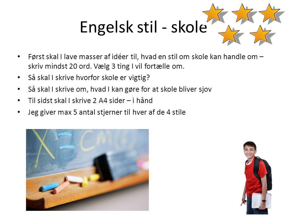 Engelsk stil - skole • Først skal I lave masser af idéer til, hvad en stil om skole kan handle om – skriv mindst 20 ord. Vælg 3 ting I vil fortælle om