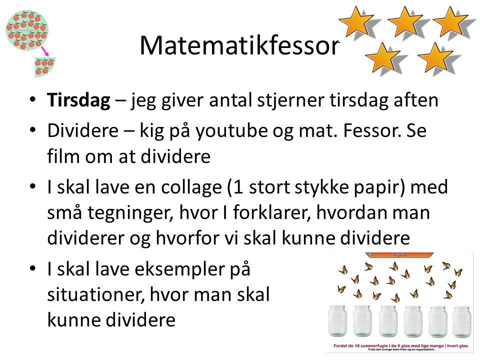 Matematikfessor • Tirsdag – jeg giver antal stjerner tirsdag aften • Dividere – kig på youtube og mat. Fessor. Se film om at dividere • I skal lave en