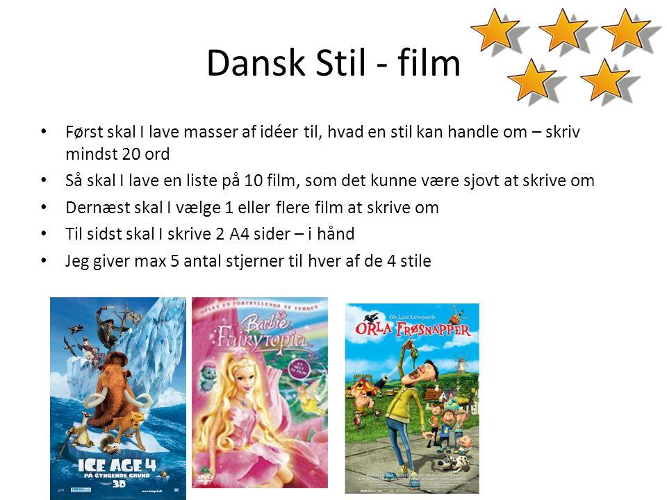 Dansk Stil - film • Først skal I lave masser af idéer til, hvad en stil kan handle om – skriv mindst 20 ord • Så skal I lave en liste på 10 film, som