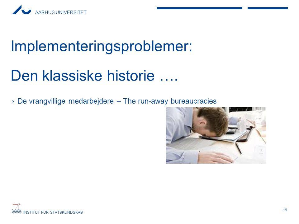 AARHUS UNIVERSITET INSTITUT FOR STATSKUNDSKAB Implementeringsproblemer: Den klassiske historie ….