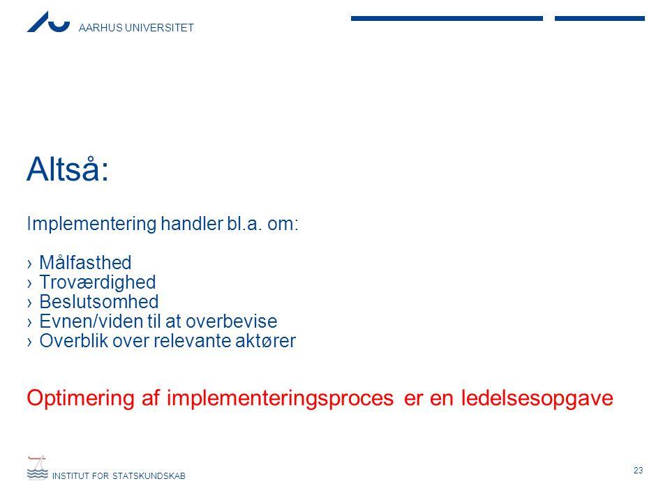 AARHUS UNIVERSITET INSTITUT FOR STATSKUNDSKAB Altså: 23 Implementering handler bl.a.