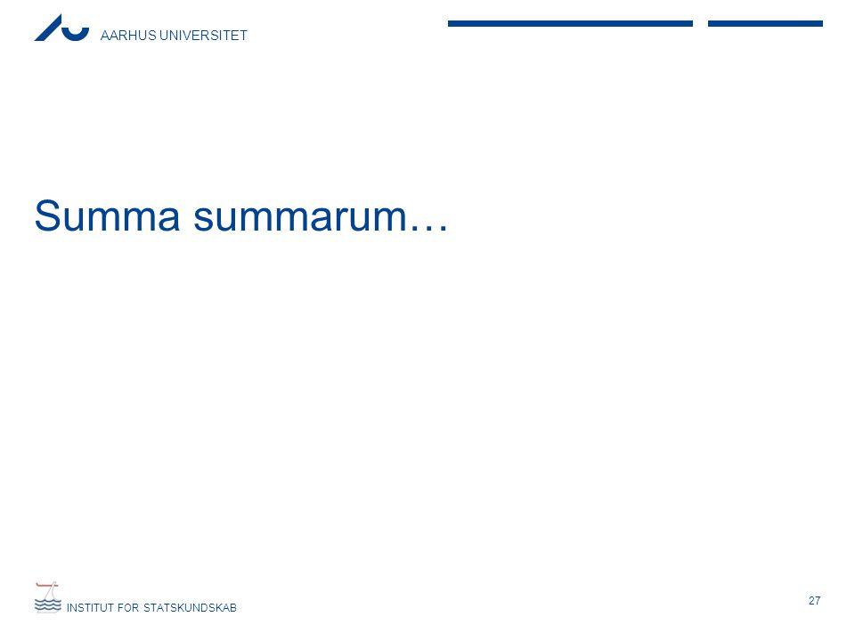 AARHUS UNIVERSITET INSTITUT FOR STATSKUNDSKAB Summa summarum… 27