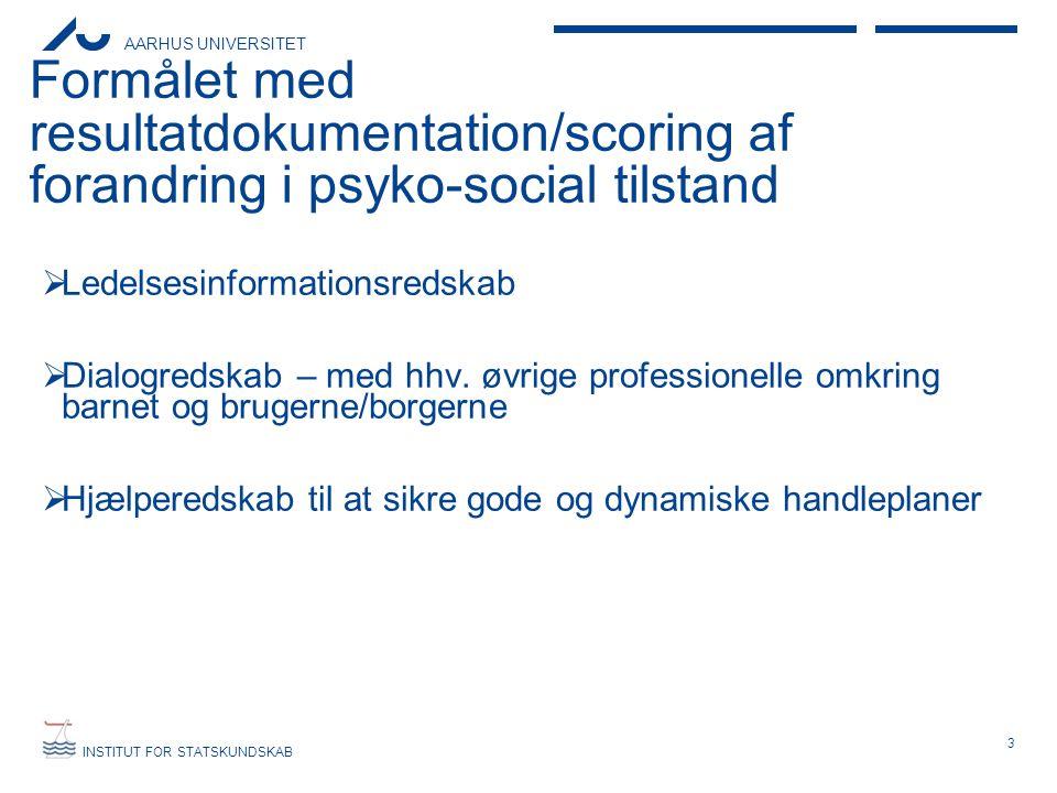 AARHUS UNIVERSITET INSTITUT FOR STATSKUNDSKAB Formålet med resultatdokumentation/scoring af forandring i psyko-social tilstand  Ledelsesinformationsr
