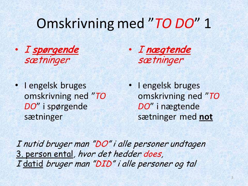 """Omskrivning med """"TO DO"""" 1 • I spørgende sætninger • I engelsk bruges omskrivning ned """"TO DO"""" i spørgende sætninger • I nægtende sætninger • I engelsk"""