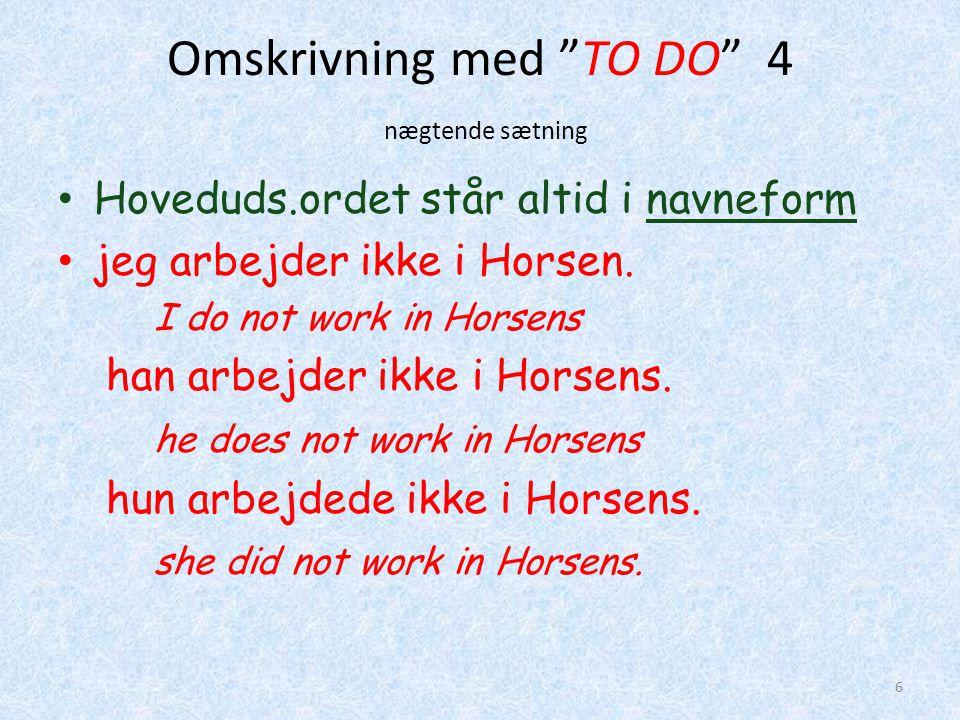 """Omskrivning med """"TO DO"""" 4 nægtende sætning • Hoveduds.ordet står altid i navneform • jeg arbejder ikke i Horsen. I do not work in Horsens han arbejder"""