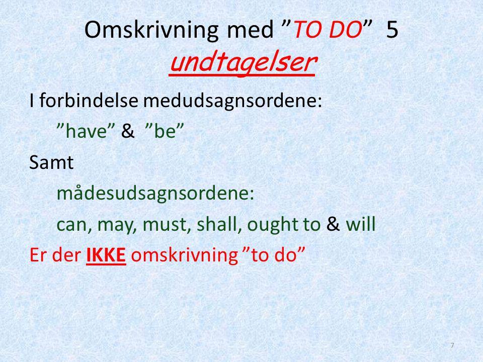 """Omskrivning med """"TO DO"""" 5 undtagelser I forbindelse medudsagnsordene: """"have"""" & """"be"""" Samt mådesudsagnsordene: can, may, must, shall, ought to & will Er"""