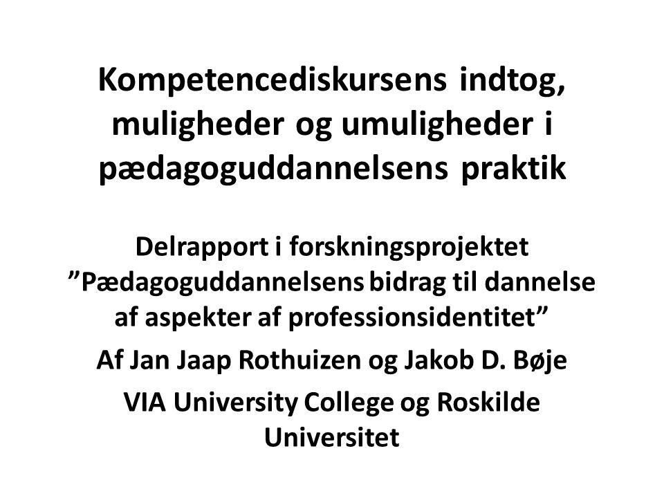 Kompetencediskursens indtog, muligheder og umuligheder i pædagoguddannelsens praktik Delrapport i forskningsprojektet Pædagoguddannelsens bidrag til dannelse af aspekter af professionsidentitet Af Jan Jaap Rothuizen og Jakob D.