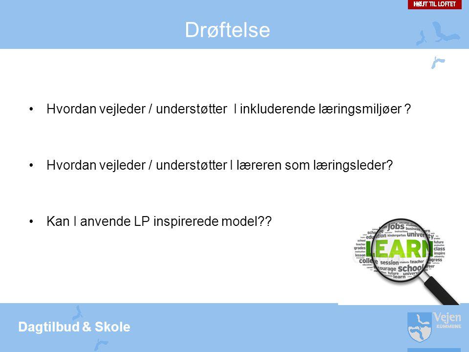 Dagtilbud & Skole Drøftelse •Hvordan vejleder / understøtter I inkluderende læringsmiljøer .