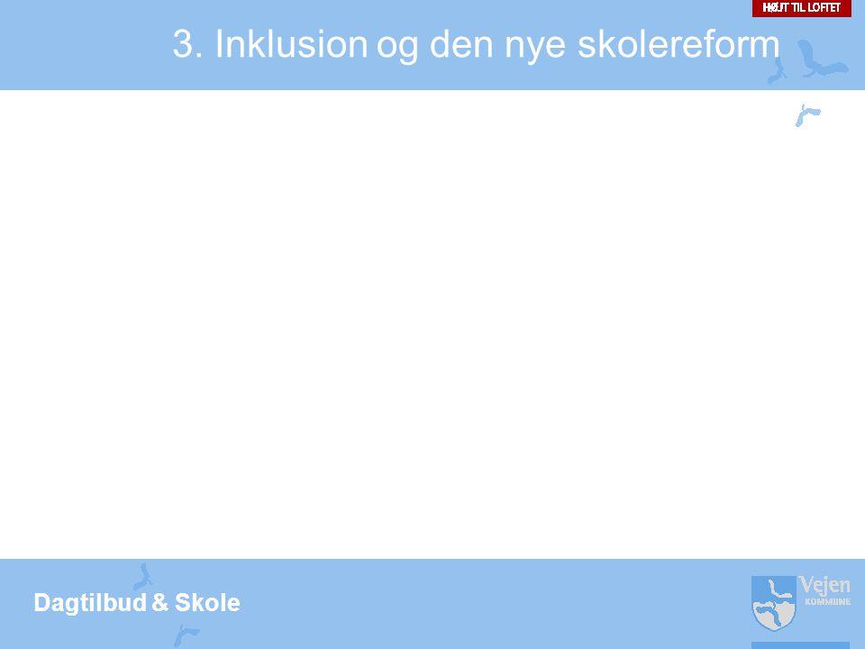 Dagtilbud & Skole 3. Inklusion og den nye skolereform