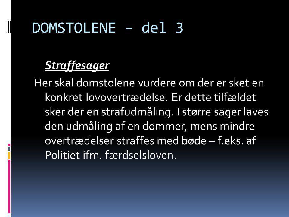 DOMSTOLENE – del 4  De 3 retsinstanser i Danmark: - Byretten (i alt 24 styks, som hver dækker 3-6 kommuner).