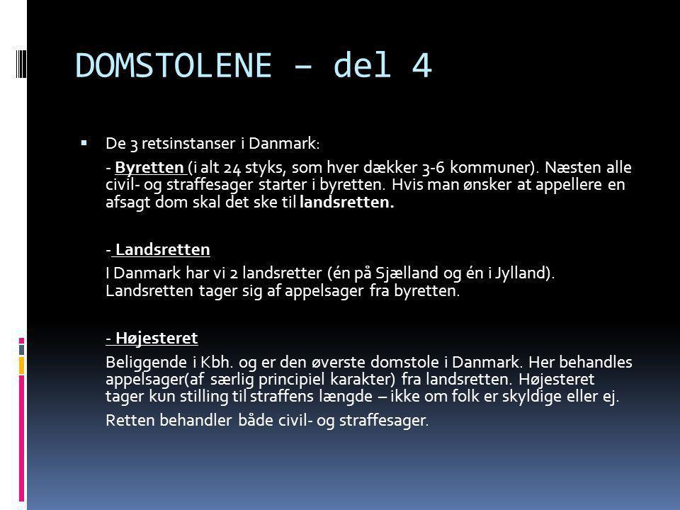 DOMSTOLENE – del 4  De 3 retsinstanser i Danmark: - Byretten (i alt 24 styks, som hver dækker 3-6 kommuner). Næsten alle civil- og straffesager start