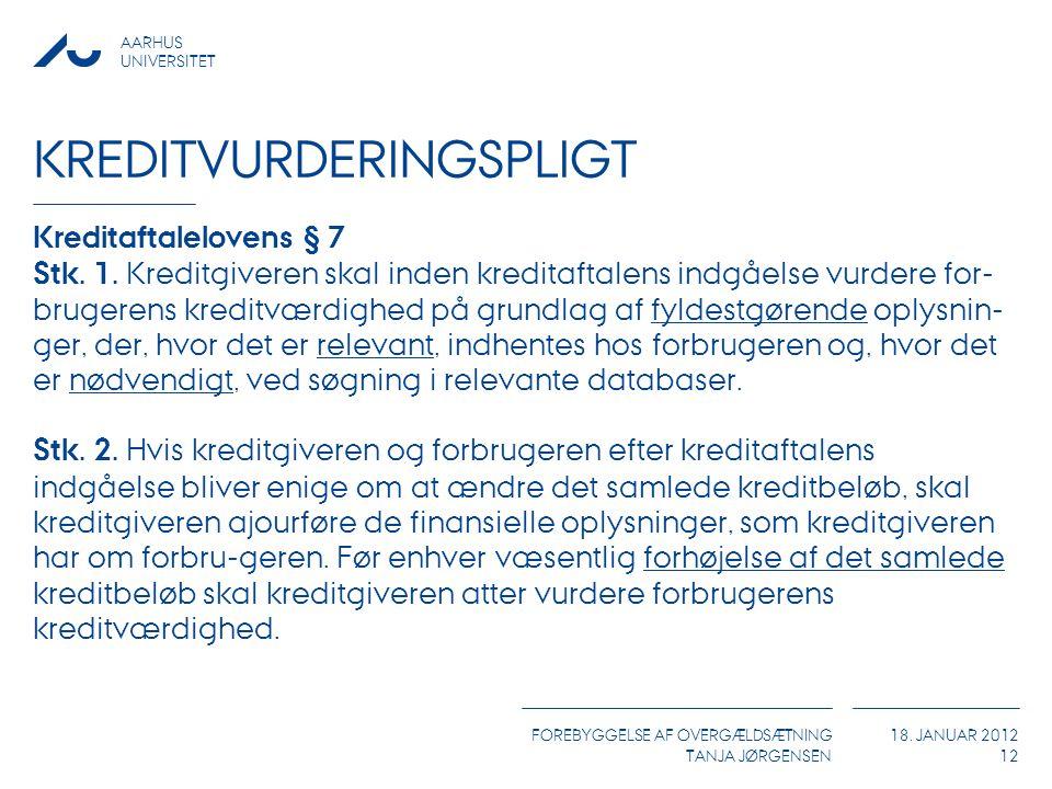 AARHUS UNIVERSITET FOREBYGGELSE AF OVERGÆLDSÆTNING TANJA JØRGENSEN 18. JANUAR 2012 KREDITVURDERINGSPLIGT Kreditaftalelovens § 7 Stk. 1. Kreditgiveren