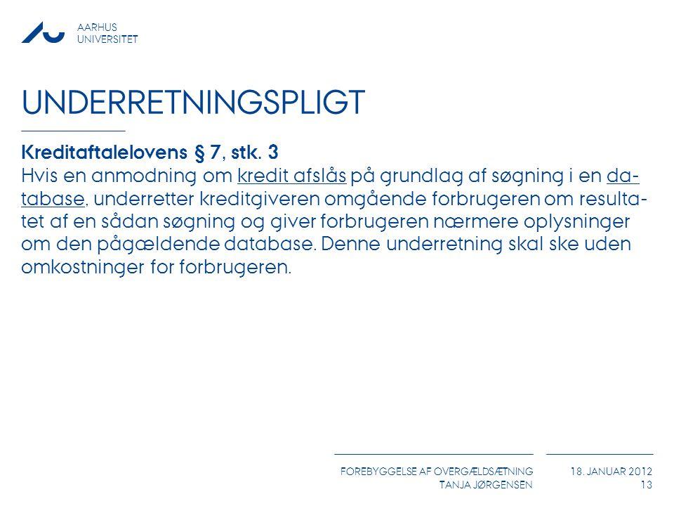 AARHUS UNIVERSITET FOREBYGGELSE AF OVERGÆLDSÆTNING TANJA JØRGENSEN 18. JANUAR 2012 UNDERRETNINGSPLIGT Kreditaftalelovens § 7, stk. 3 Hvis en anmodning