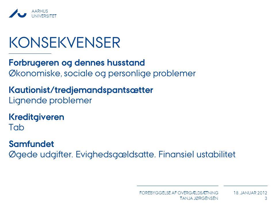AARHUS UNIVERSITET FOREBYGGELSE AF OVERGÆLDSÆTNING TANJA JØRGENSEN 18. JANUAR 2012 KONSEKVENSER Forbrugeren og dennes husstand Økonomiske, sociale og