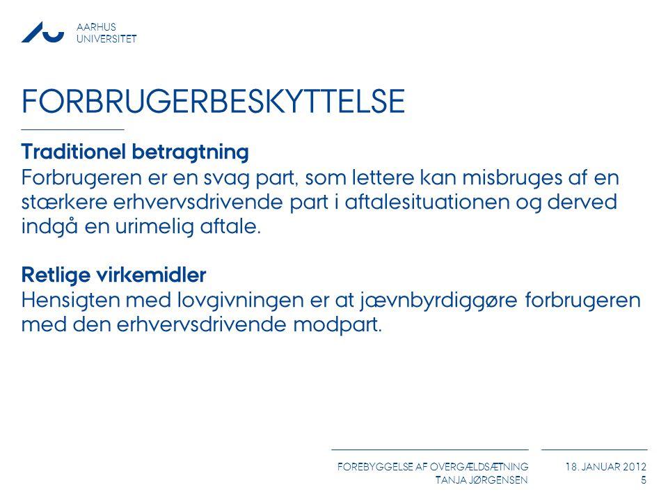 AARHUS UNIVERSITET FOREBYGGELSE AF OVERGÆLDSÆTNING TANJA JØRGENSEN 18. JANUAR 2012 FORBRUGERBESKYTTELSE Traditionel betragtning Forbrugeren er en svag