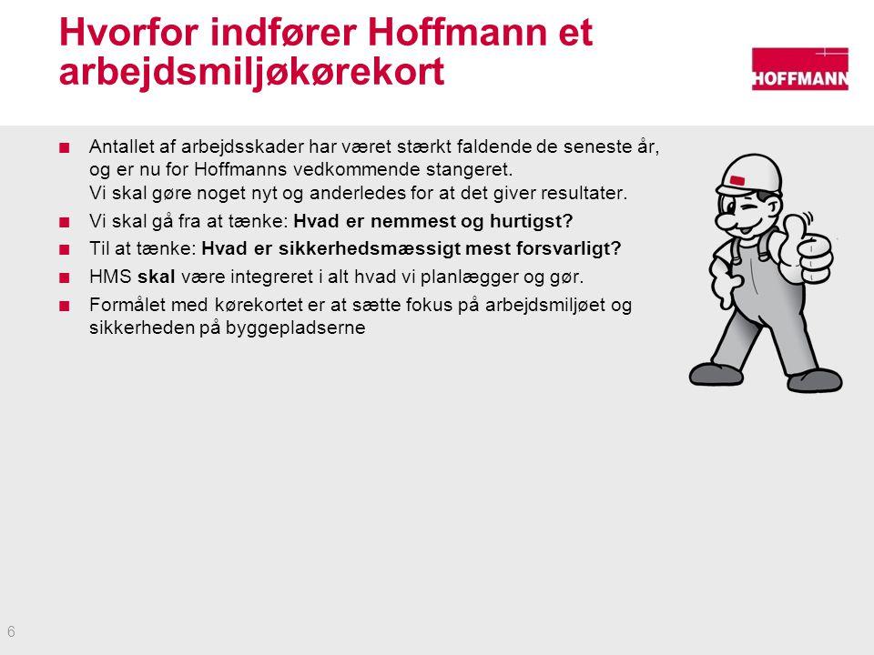 Hvorfor indfører Hoffmann et arbejdsmiljøkørekort Antallet af arbejdsskader har været stærkt faldende de seneste år, og er nu for Hoffmanns vedkommende stangeret.
