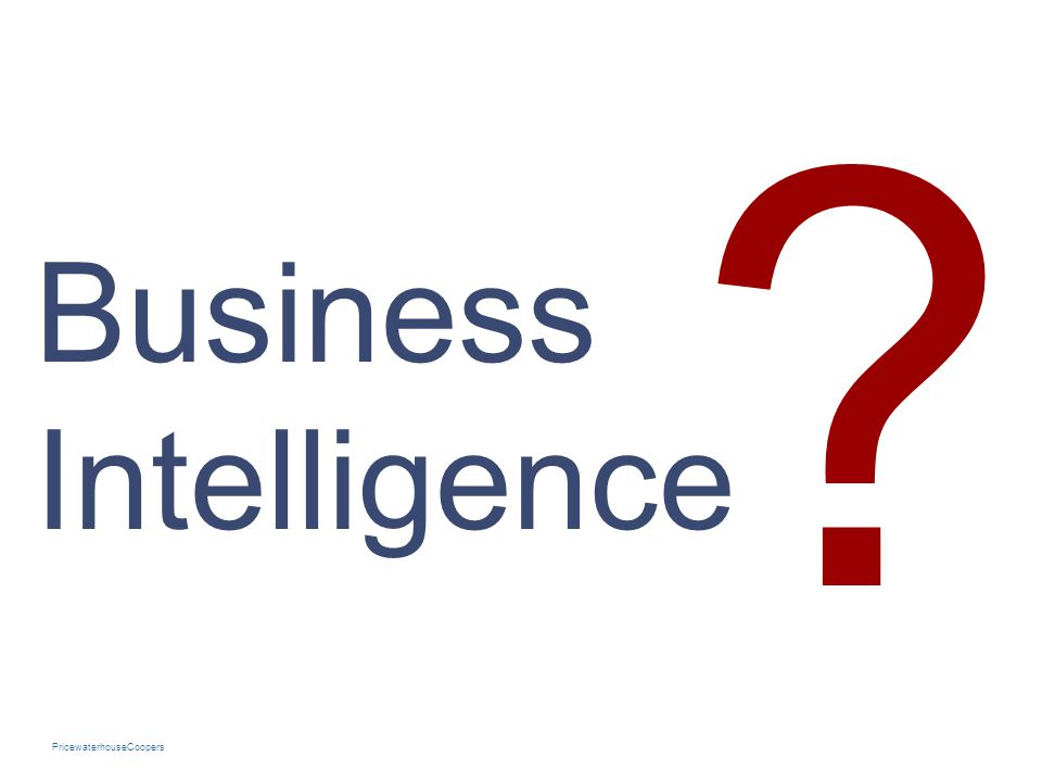 PricewaterhouseCoopers ? Business Intelligence