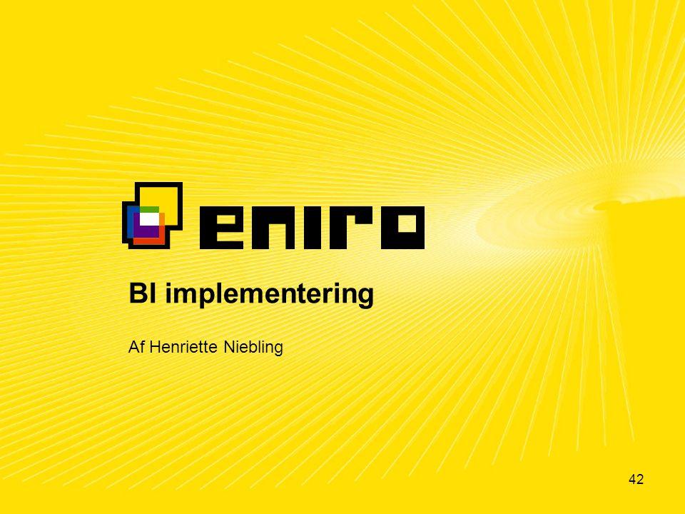 42 BI implementering Af Henriette Niebling