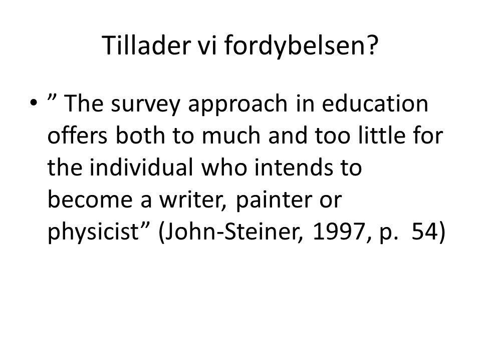 "Tillader vi fordybelsen? • "" The survey approach in education offers both to much and too little for the individual who intends to become a writer, pa"