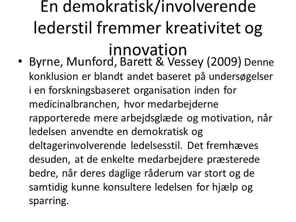 En demokratisk/involverende lederstil fremmer kreativitet og innovation • Byrne, Munford, Barett & Vessey (2009) Denne konklusion er blandt andet base