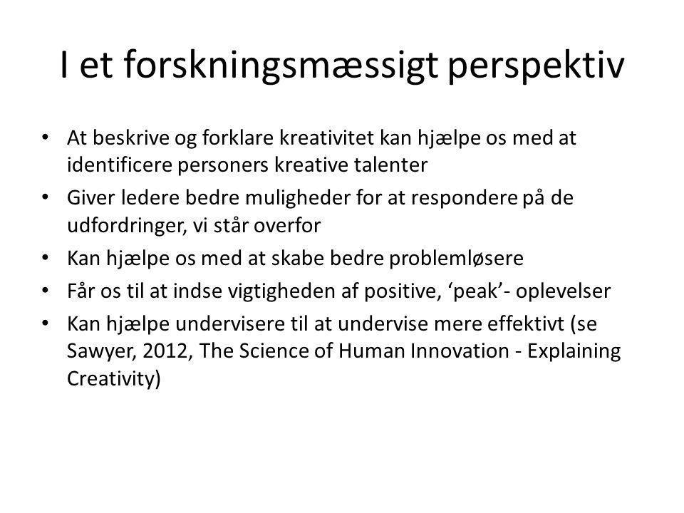 I et forskningsmæssigt perspektiv • At beskrive og forklare kreativitet kan hjælpe os med at identificere personers kreative talenter • Giver ledere b