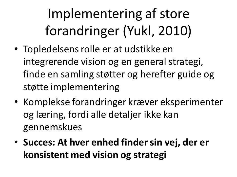 Implementering af store forandringer (Yukl, 2010) • Topledelsens rolle er at udstikke en integrerende vision og en general strategi, finde en samling