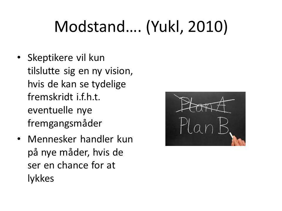Modstand…. (Yukl, 2010) • Skeptikere vil kun tilslutte sig en ny vision, hvis de kan se tydelige fremskridt i.f.h.t. eventuelle nye fremgangsmåder • M