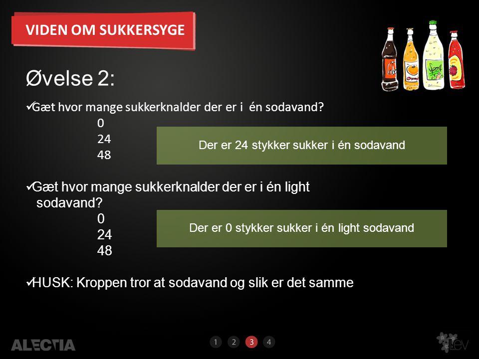 20 VIDEN OM SUKKERSYGE  Gæt hvor mange sukkerknalder der er i én sodavand? 0 24 48  Gæt hvor mange sukkerknalder der er i én light sodavand? 0 24 48