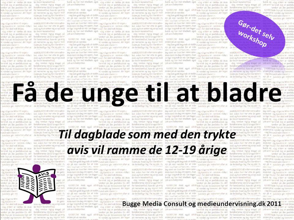 Få de unge til at bladre Til dagblade som med den trykte avis vil ramme de 12-19 årige Bugge Media Consult og medieundervisning.dk 2011