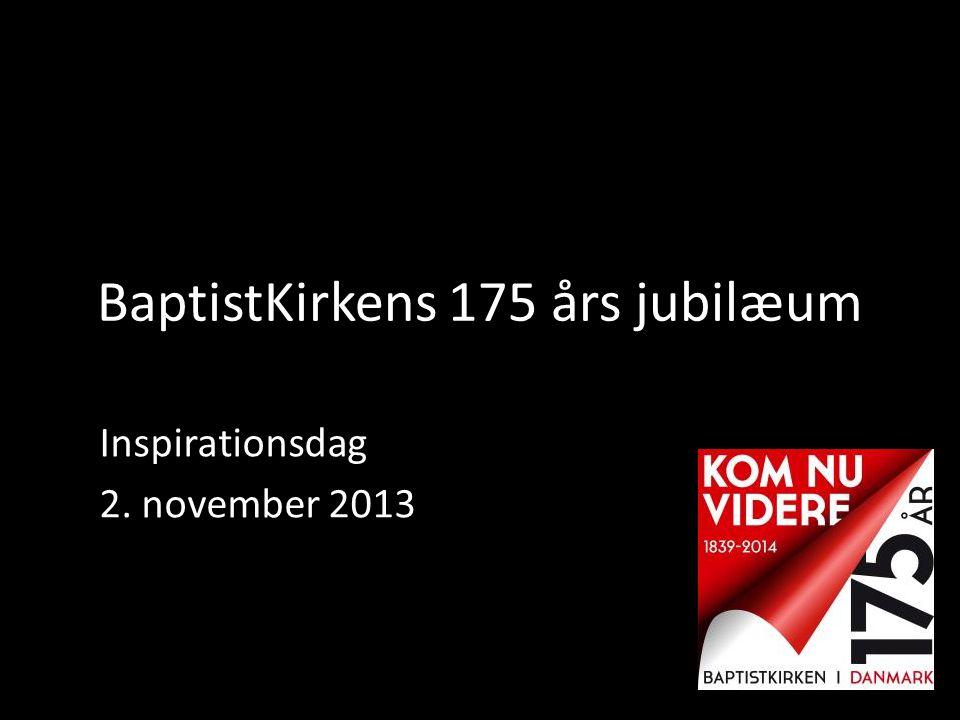 BaptistKirkens 175 års jubilæum Inspirationsdag 2. november 2013