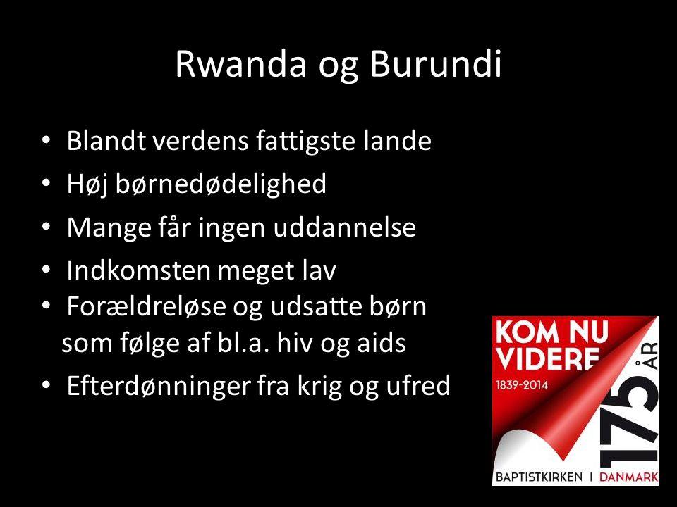 Rwanda og Burundi • Blandt verdens fattigste lande • Høj børnedødelighed • Mange får ingen uddannelse • Indkomsten meget lav • Forældreløse og udsatte