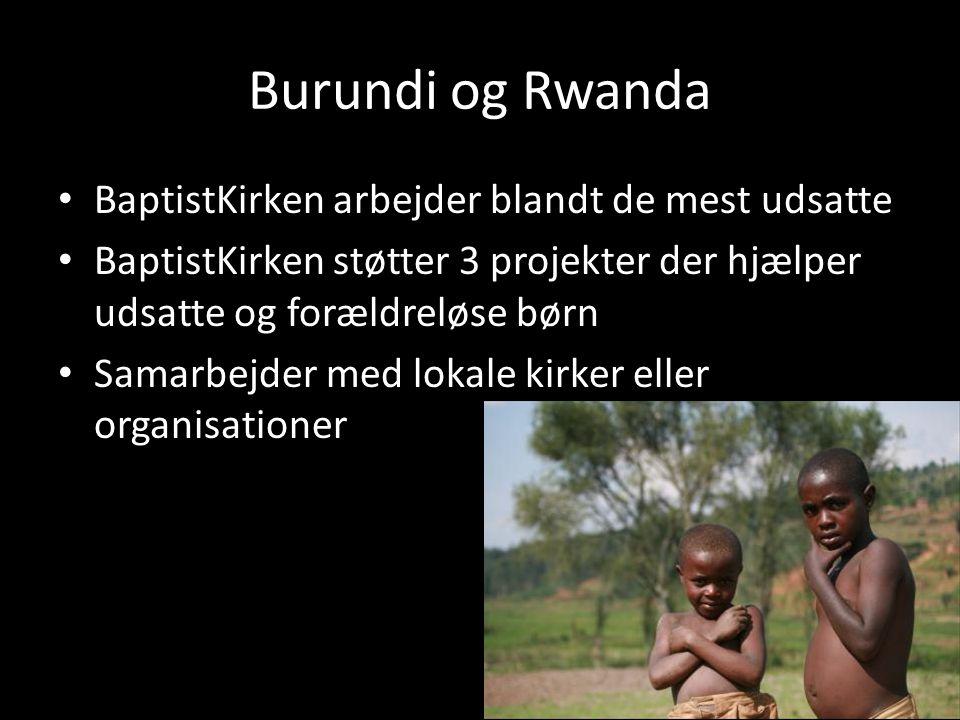 Burundi og Rwanda • BaptistKirken arbejder blandt de mest udsatte • BaptistKirken støtter 3 projekter der hjælper udsatte og forældreløse børn • Samar