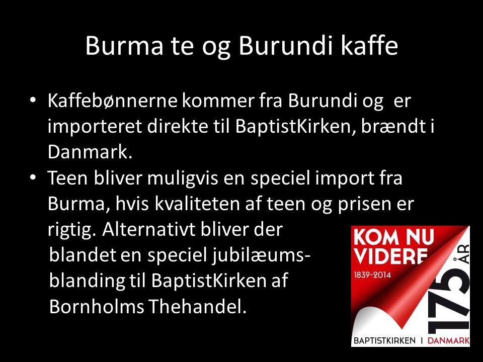 Burma te og Burundi kaffe • Kaffebønnerne kommer fra Burundi og er importeret direkte til BaptistKirken, brændt i Danmark. • Teen bliver muligvis en s