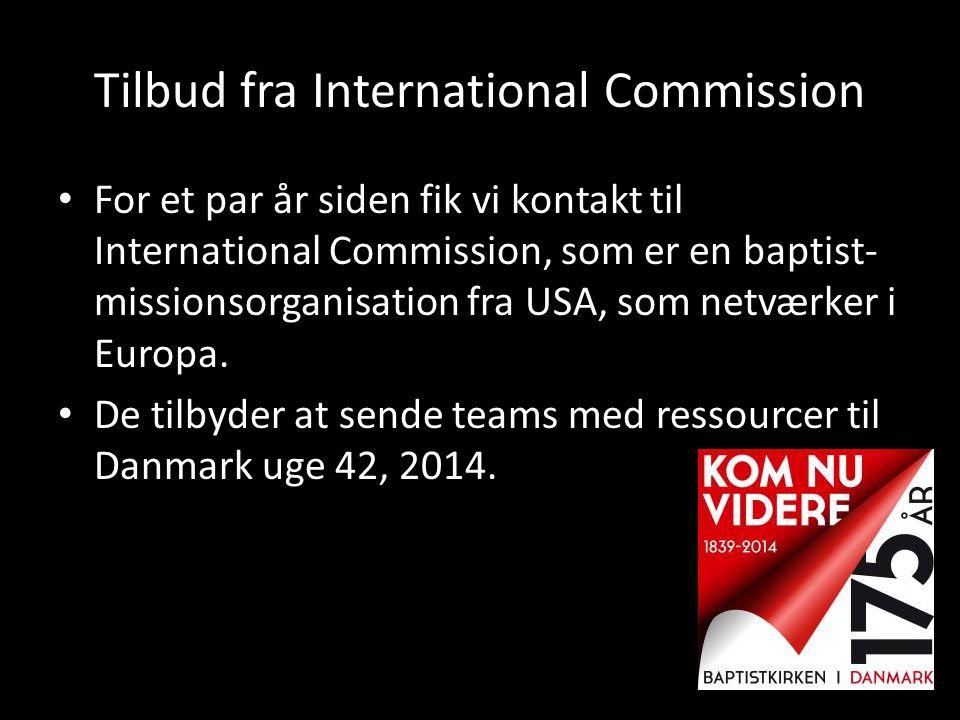 Tilbud fra International Commission • For et par år siden fik vi kontakt til International Commission, som er en baptist- missionsorganisation fra USA