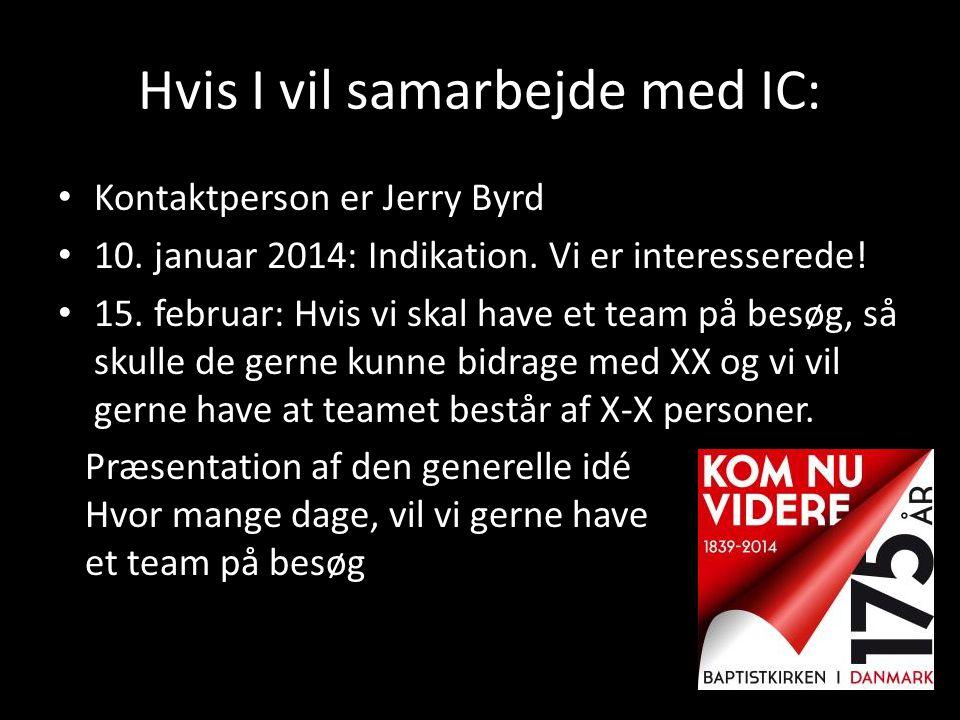 Hvis I vil samarbejde med IC: • Kontaktperson er Jerry Byrd • 10. januar 2014: Indikation. Vi er interesserede! • 15. februar: Hvis vi skal have et te