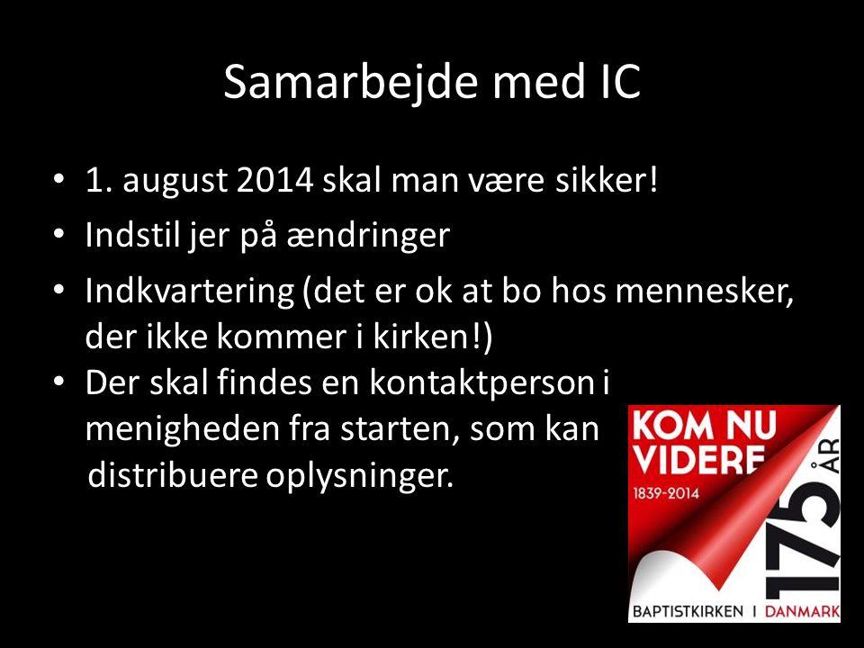 Samarbejde med IC • 1. august 2014 skal man være sikker! • Indstil jer på ændringer • Indkvartering (det er ok at bo hos mennesker, der ikke kommer i