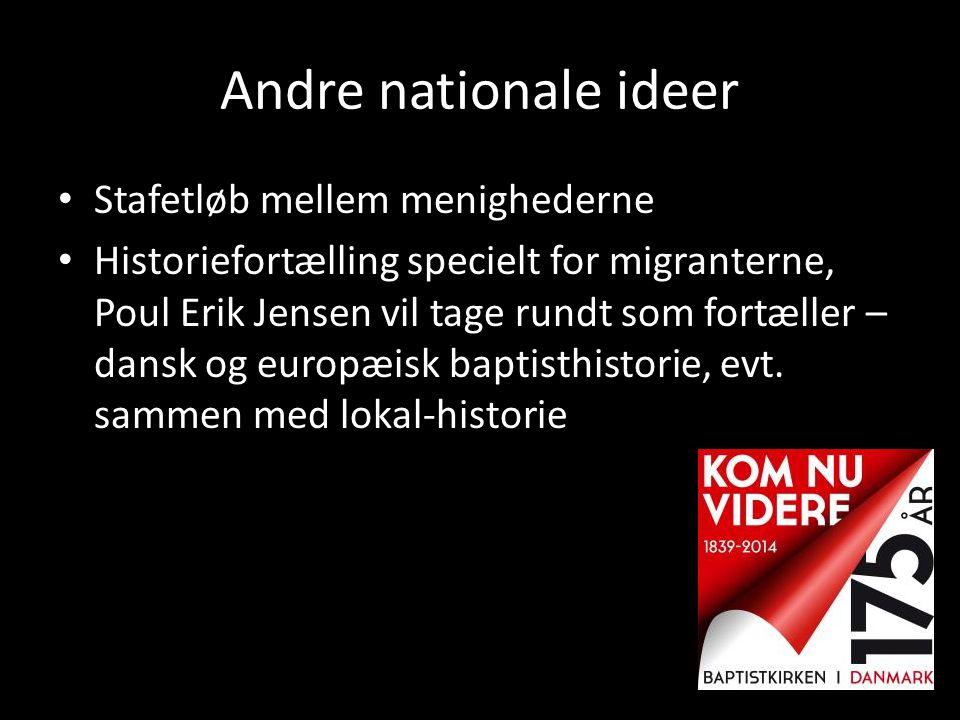 Andre nationale ideer • Stafetløb mellem menighederne • Historiefortælling specielt for migranterne, Poul Erik Jensen vil tage rundt som fortæller – d