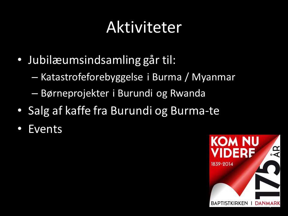 Aktiviteter • Jubilæumsindsamling går til: – Katastrofeforebyggelse i Burma / Myanmar – Børneprojekter i Burundi og Rwanda • Salg af kaffe fra Burundi