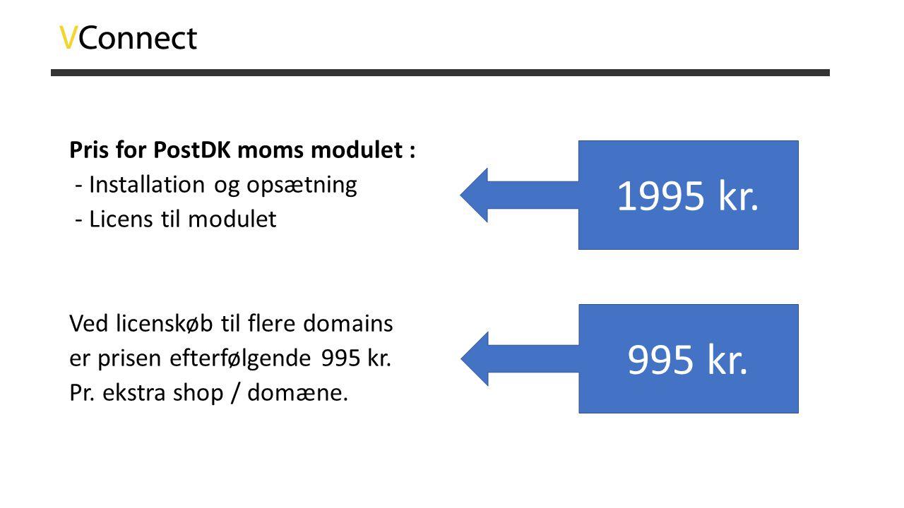 Pris for PostDK moms modulet : - Installation og opsætning - Licens til modulet Ved licenskøb til flere domains er prisen efterfølgende 995 kr. Pr. ek