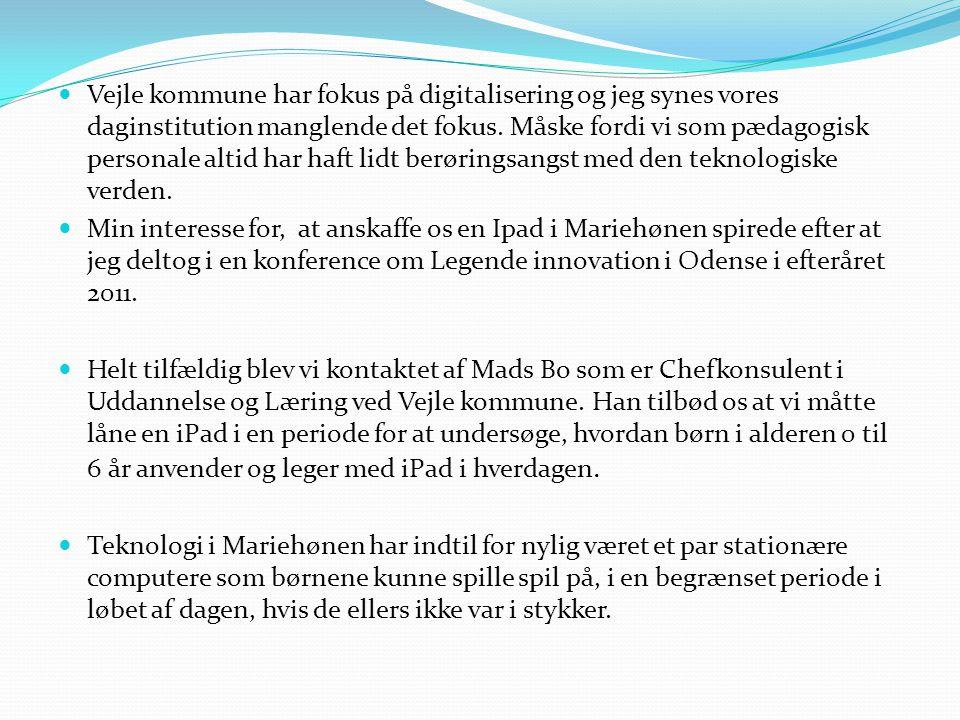  Vejle kommune har fokus på digitalisering og jeg synes vores daginstitution manglende det fokus. Måske fordi vi som pædagogisk personale altid har h