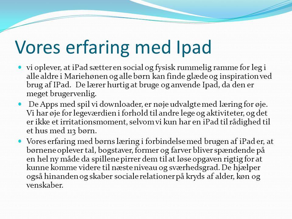 Vores erfaring med Ipad  vi oplever, at iPad sætter en social og fysisk rummelig ramme for leg i alle aldre i Mariehønen og alle børn kan finde glæde og inspiration ved brug af IPad.