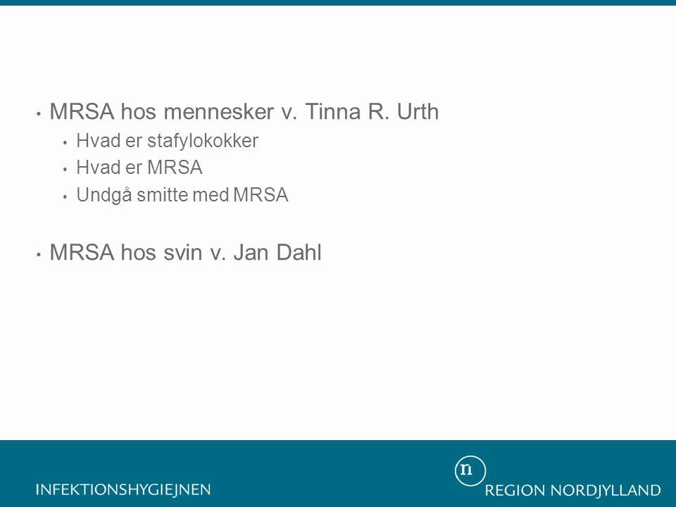 • MRSA hos mennesker v. Tinna R. Urth • Hvad er stafylokokker • Hvad er MRSA • Undgå smitte med MRSA • MRSA hos svin v. Jan Dahl