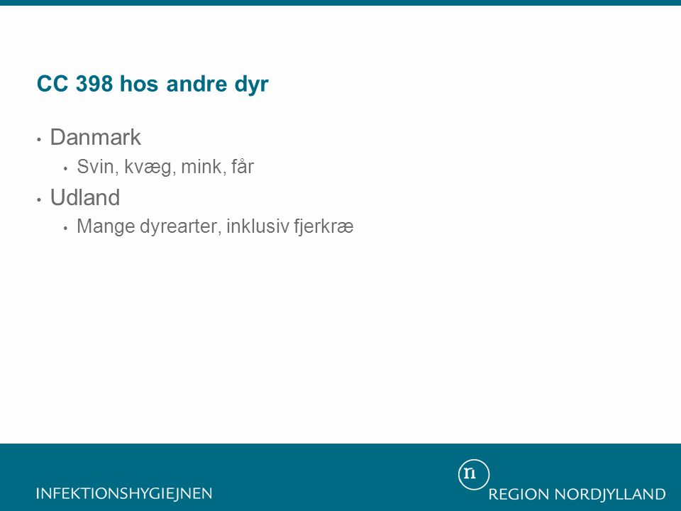 CC 398 hos andre dyr • Danmark • Svin, kvæg, mink, får • Udland • Mange dyrearter, inklusiv fjerkræ