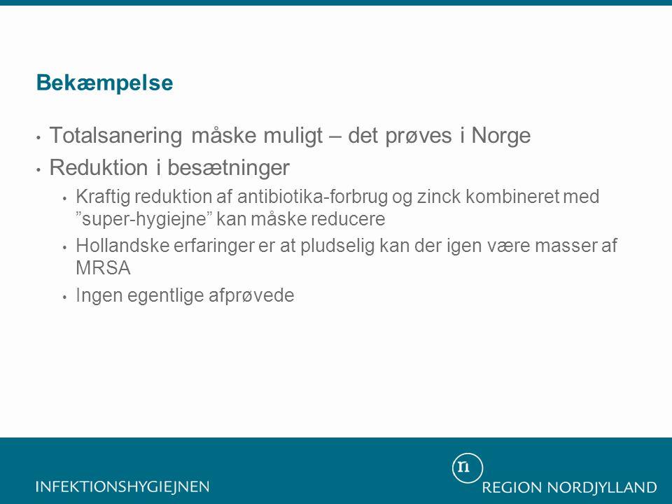 Bekæmpelse • Totalsanering måske muligt – det prøves i Norge • Reduktion i besætninger • Kraftig reduktion af antibiotika-forbrug og zinck kombineret med super-hygiejne kan måske reducere • Hollandske erfaringer er at pludselig kan der igen være masser af MRSA • Ingen egentlige afprøvede