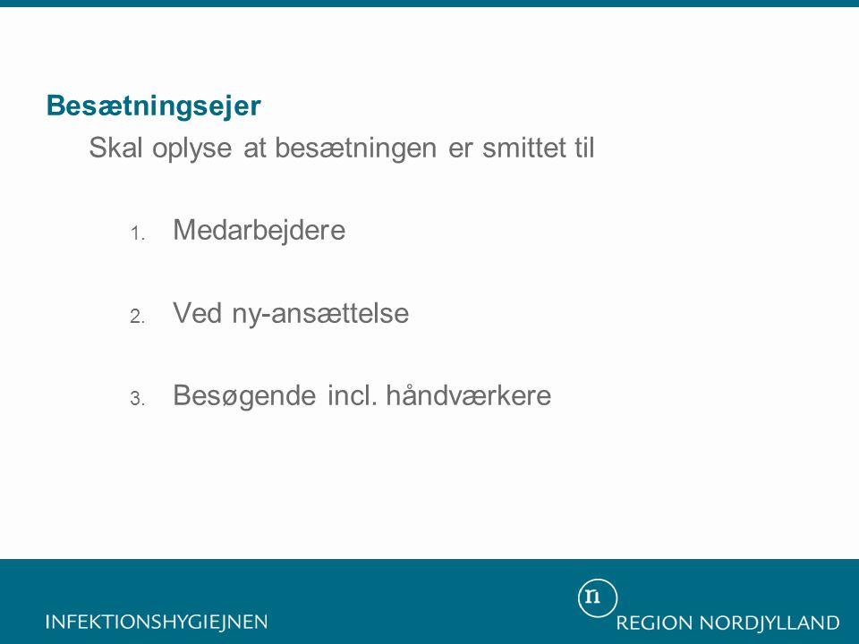 Besætningsejer Skal oplyse at besætningen er smittet til 1. Medarbejdere 2. Ved ny-ansættelse 3. Besøgende incl. håndværkere