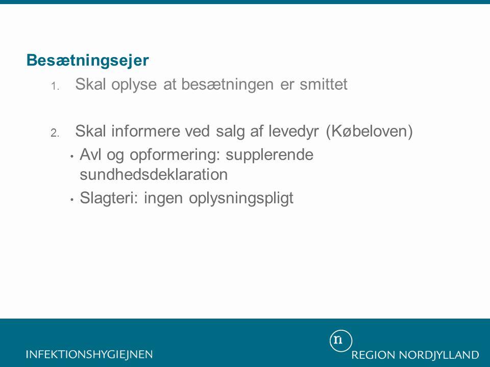 Besætningsejer 1. Skal oplyse at besætningen er smittet 2. Skal informere ved salg af levedyr (Købeloven) • Avl og opformering: supplerende sundhedsde