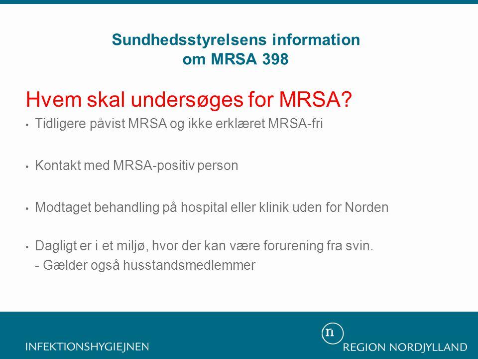 Hvem skal undersøges for MRSA? • Tidligere påvist MRSA og ikke erklæret MRSA-fri • Kontakt med MRSA-positiv person • Modtaget behandling på hospital e