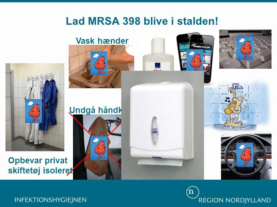 Undgå håndklædet Sprit med glycerol Vask hænder Lad MRSA 398 blive i stalden! Opbevar privat skiftetøj isoleret Papir håndklæder