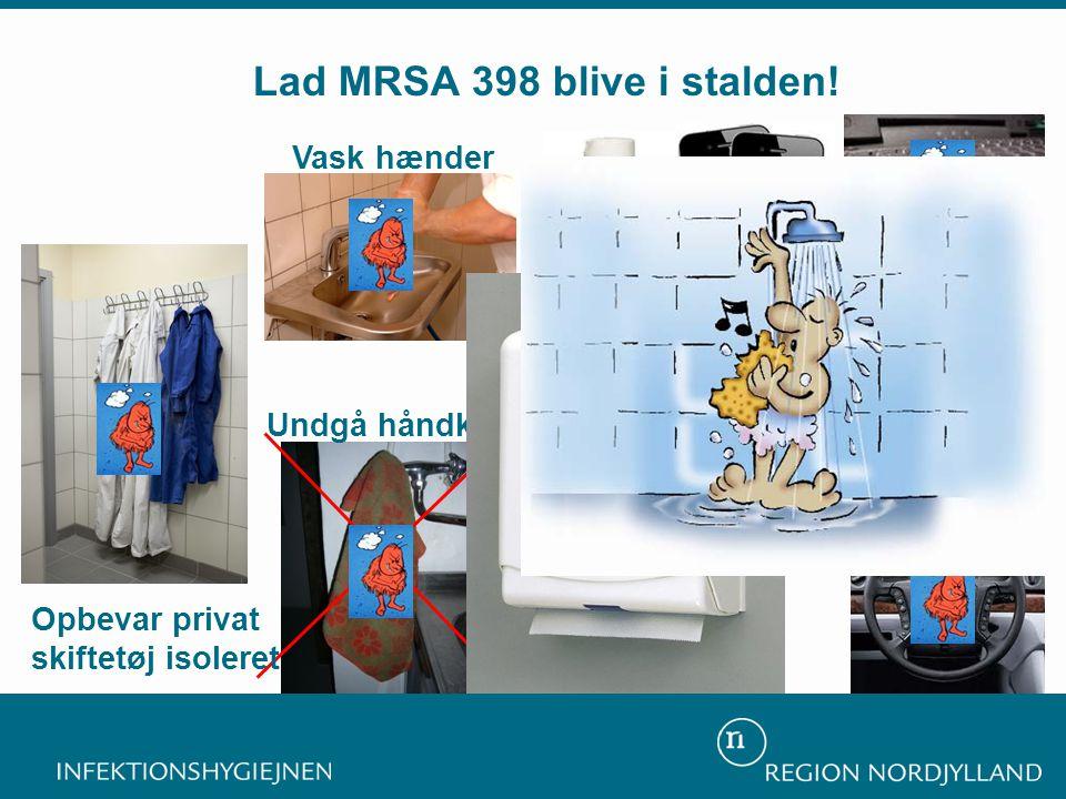 Undgå håndklædet Sprit med glycerol Vask hænder Lad MRSA 398 blive i stalden.