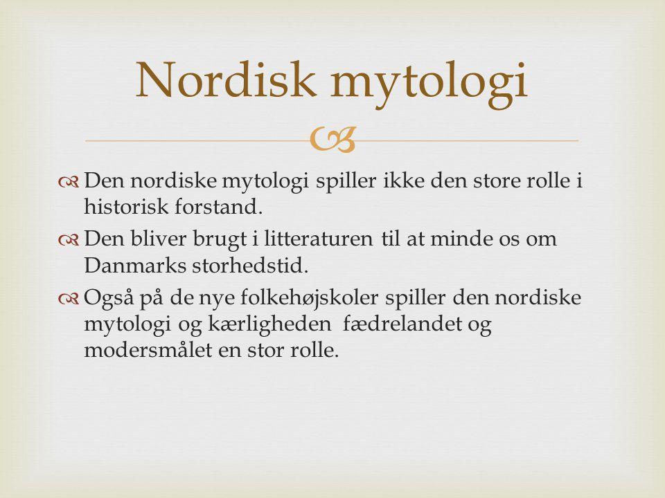   Den nordiske mytologi spiller ikke den store rolle i historisk forstand.